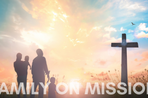 The Value of Family on Mission